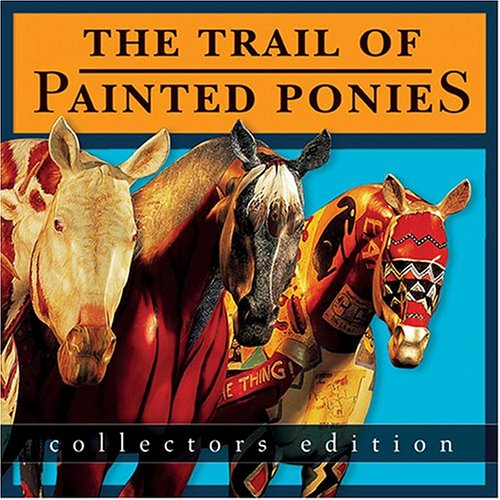 The Trail of Painted Ponies, Collectors Edition (inscribed by the author and five contributors