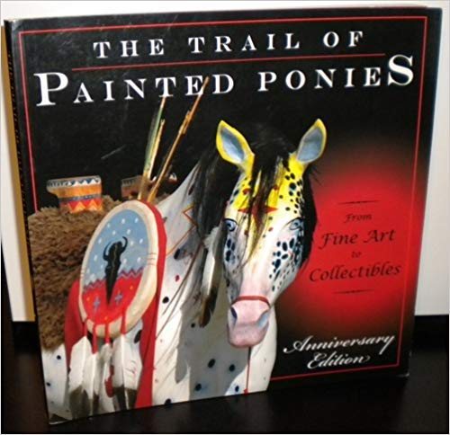 9780976031956: Trail of the Painted Ponies: From Fine Art to Collectibles, Anniversary Edition