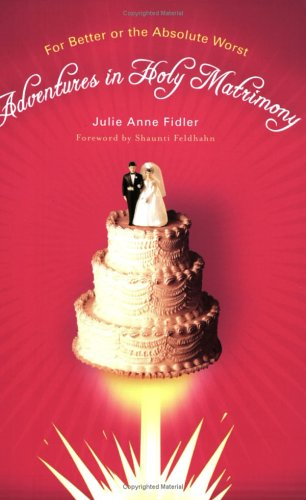 9780976035794: Adventures In Holy Matrimony: For Better Or The Absolute Worst