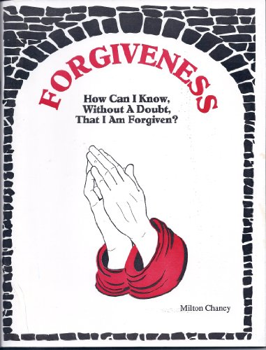 FORGIVENESS (How Can I Know, Without a Doubt, That I am Forgiven?): Milton Chaney