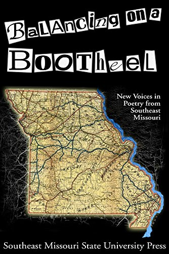 BALANCING ON A BOOTHEEL: NEW VOICES IN POETRY FROM SOUTHEAST MISSOURI
