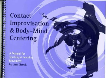 9780976044901: Contact Improvisation & Body-Mind Centering; A Manual for Teaching & Learning...