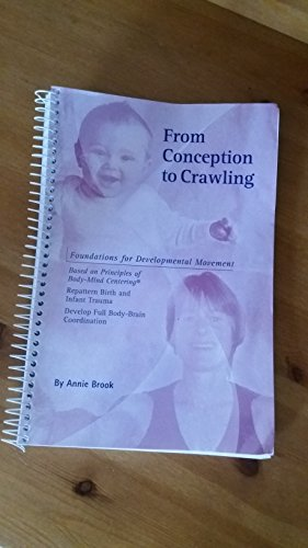 From Conception to Crawling; Foundations for Developmental Movement: Annie Brook