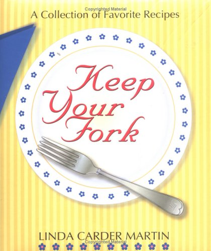 Keep Your Fork: A Collection of Favorite Recipes: Martin, Linda C.