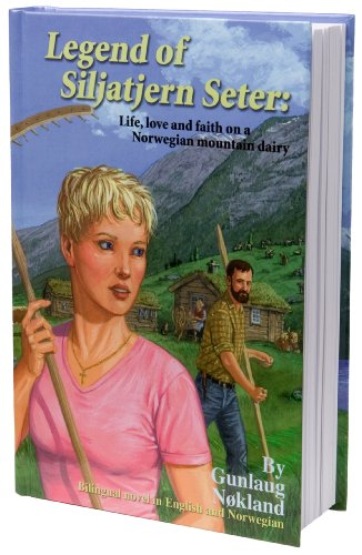 Legend of Siljatrjern Seter: Life, Love and Faith on a Norwegian Mountain Dairy - Bilingual Novel ...