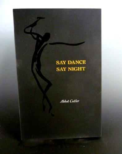 Say Dance, Say Night: Abbot Cutler; Jamie Young [Illustrator]; Sarah Holbrook [Photographer];