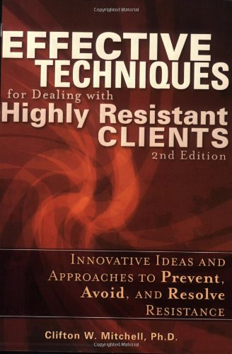 Effective Techniques for Dealing with Highly Resistant Clients: Clifton W. Mitchell