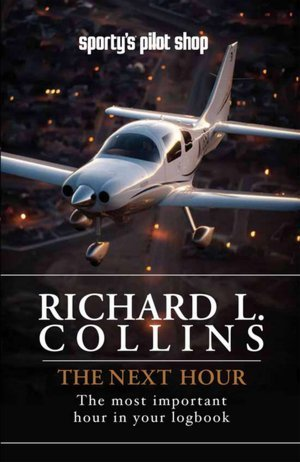 The Next Hour: The Most Important Hour in Your Logbook: Richard L. Collins