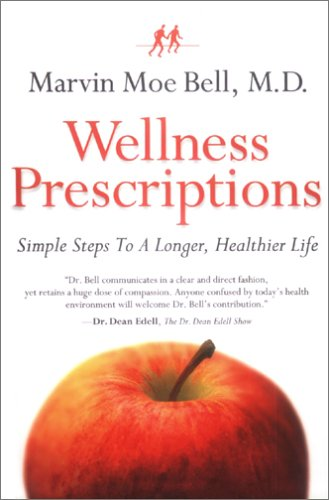 Wellness Prescriptions: Simple Steps To A Longer, Healthier Life: Bell, Marvin Moe