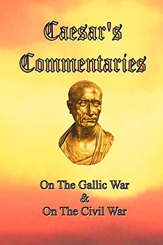 Caesar's Commentaries: On The Gallic War and: Julius Caesar