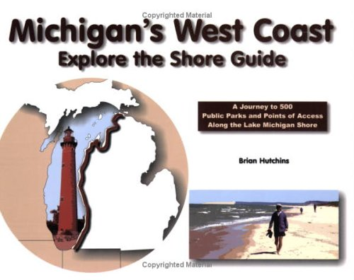 9780976075493: Michigan's West Coast: Explore the Shore Guide: A Journey to 500 Public Parks and Points of Access Along the Lake Michigan Shoreline