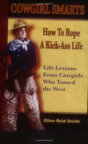 9780976080503: Cowgirl Smarts: How to Rope a Kick-Ass Life