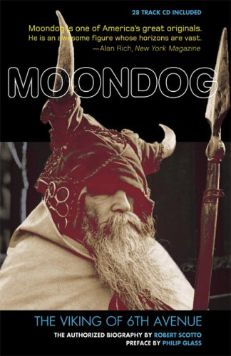 Moondog, The Viking of 6th Avenue: The Authorized Biography: Robert Scotto