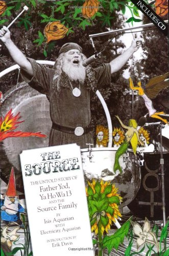 9780976082293: The Source: The Untold Story of Father Yod, Ya Ho Wa 13 and The Source Family
