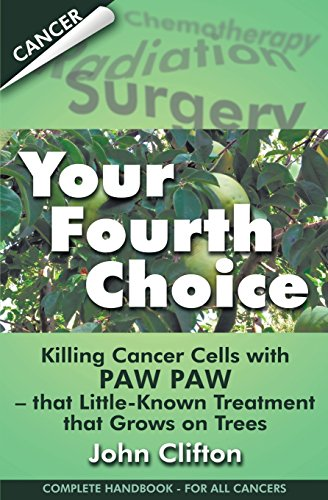 9780976084693: Your Fourth Choice: Killing Cancer Cells with Paw Paw - that Little-Known Treatment that Grows on Trees