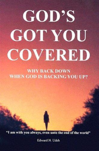 God's Got You Covered: Why Back Down: Eddward N. Udeh
