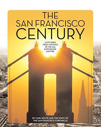 The San Francisco Century: A City Rises: Nolte, Carl