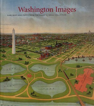 Washington Images: Rare Maps and Prints From the Albert H. Small Collection (0976090503) by James M. Goode
