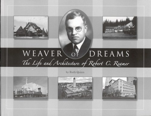 WEAVER OF DREAMS: THE LIFE AND ARCHITECTURE OF ROBERT C. REAMER: Quinn, Ruth