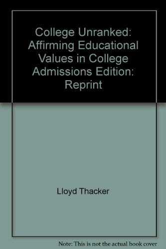 College Unranked: Affirming Educational Values in College Admissions: Lloyd Thacker