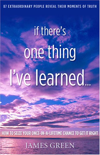 9780976105848: If There's One Thing I've Learned...: How to Seize Your Once-In-A-Lifetime Chance to Get It Right