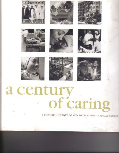 A Century of Caring : A Pictorial History of Alta Bates Summit Medical Center: Angela Noel, Jill ...