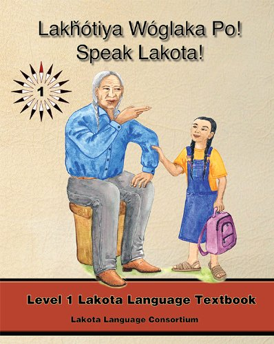 9780976108207: Lakhotiya Woglaka Po! - Speak Lakota! Level 1 Lakota Language Textbook (Lakhotiya Woglaka Po! - Speak Lakota!) (Speak Lakota Textbook)