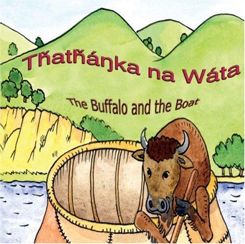 9780976108238: Thathanka Na Wata/The Buffalo and the Boat: Lakota Language