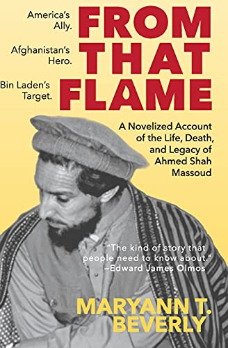 9780976111184: From That Flame: A Novelized Account of the Life, Death, and Legacy of Ahmed Shah Massoud