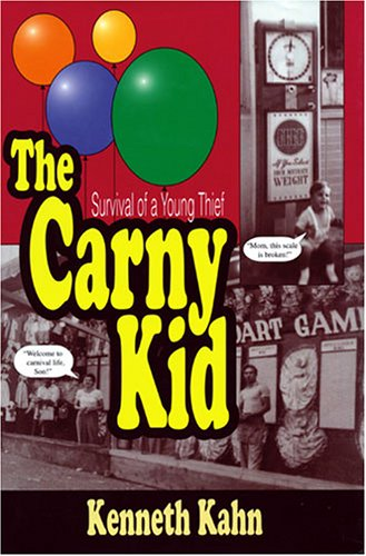 The Carny Kid: Survival of a Young Thief (SIGNED): Kahn, Kenneth