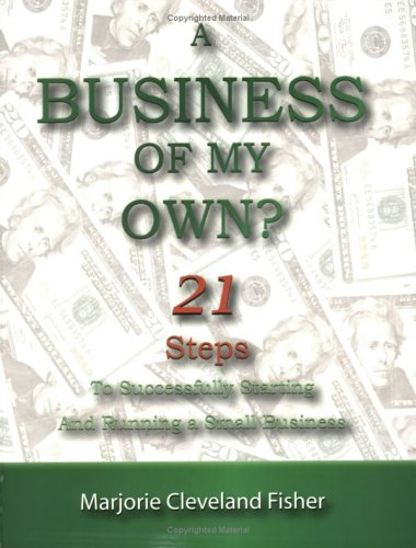 9780976113508: A Business of My Own?, 21 Steps to Successfully Starting and Running a Small Business
