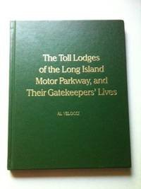 The Toll Lodges of the Long Island Motor Parkway, and Their Gatekeepers' Lives: Velocci, Al