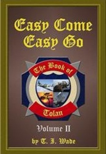 Easy Come Easy Go: The Tolan Trilogy Volume II (Signed First Edition): Wade, T. Ian