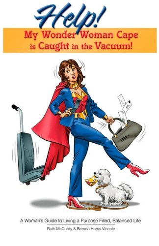 9780976117933: Help! My Wonder Woman Cape is Caught in the Vacuum! A Woman's Guide to Living a Purpose Filled, Balanced Life