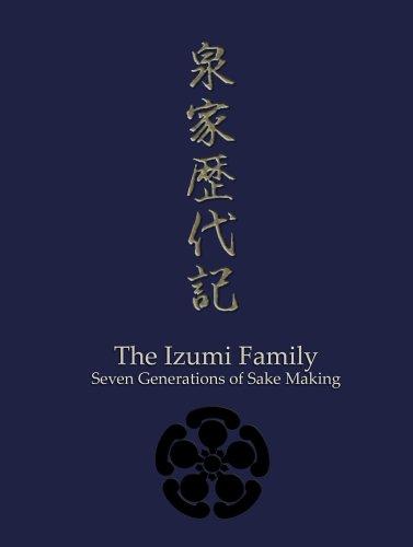 9780976119906: The Izumi Family - Seven Generations of Sake Making