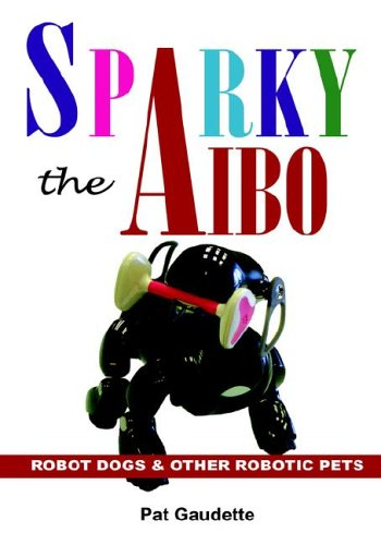 9780976121060: Sparky the AIBO: Robot Dogs & Other Robotic Pets