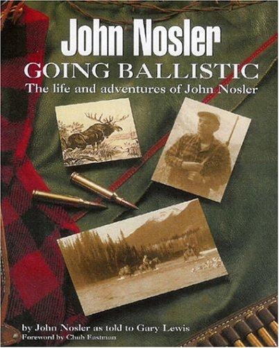 9780976124405: John Nosler Going Ballistic: The Life and adventures of John Nosler