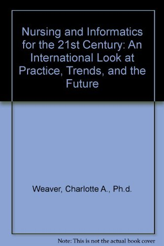 Nursing and Informatics for the 21st Century: An International Look at Practice, Trends, and the ...