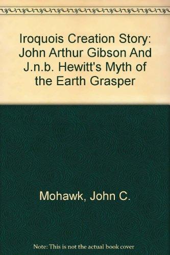 9780976127901: Iroquois Creation Story: John Arthur Gibson And J.n.b. Hewitt's Myth of the Earth Grasper