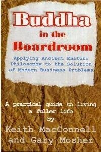 Buddha in the Boardroom: A Practical Guide: Keith MacConnell, Gary