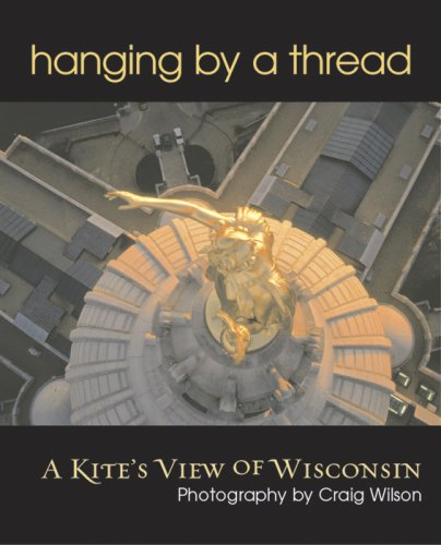 9780976145035: Hanging by a Thread: A Kite's View of Wisconsin (Spanish, German and English Edition)