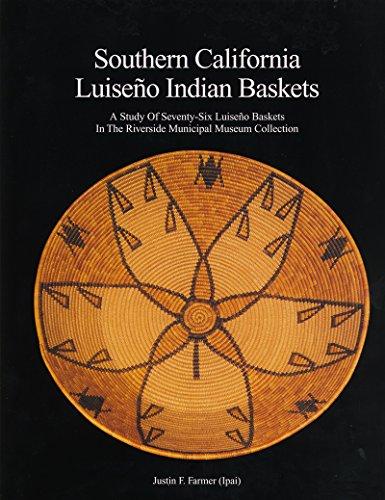 Southern California Luiseno Indian Baskets: A Study: Justin F. Farmer