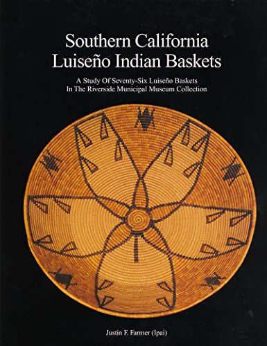 9780976149217: Southern California Luiseno Indian Baskets: A Study Of Seventy-six Luiseno Baskets In The Riverside