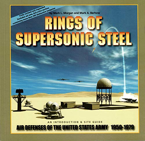 9780976149408: Rings of Supersonic Steel: An Introduction & Site Guide to the Air Defenses of the United States Army 1950-1979