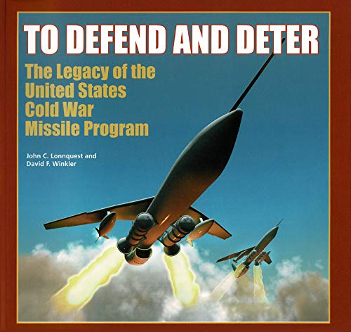 To Defend And Deter: The Legacy of the United States Cold War Missile Program (Usacerl Special ...