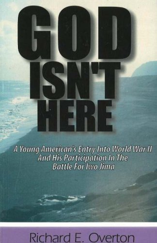 9780976154709: God Isn't Here: A Young American's Entry into World War II and His Participation in the Battle for Iwo Jima