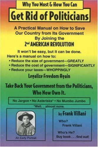 9780976156604: Why You Must & How You Can: Get Rid of Politicians
