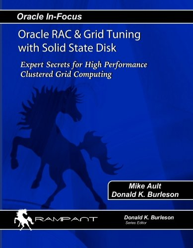 9780976157359: Oracle RAC & Grid Tuning with Solid-state Disk: Expert Secrets for High Performance Clustered Grid Computing (Oracle In-Focus series) (Volume 17)