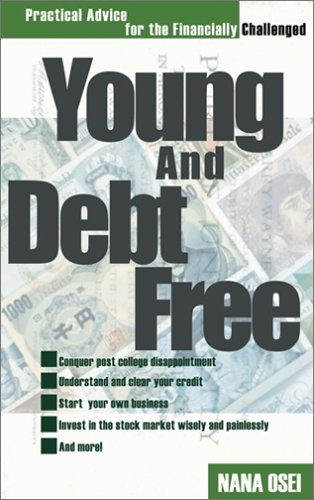 Young and Debt Free: Practical Advice for the Financially Challenged: Nana Osei