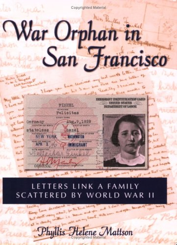 War Orphan in San Francisco: Letters Link a Family Scattered by World War II: Mattson, Phyllis ...
